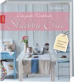 Das große Werkbuch Shabby Chic: alle Techniken, Stilkunde, Inspirationen